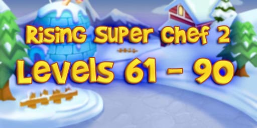 Rising Super Chef 2 Level 61-90 Guide