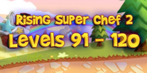 Rising Super Chef 2 Level 91-120 Guide