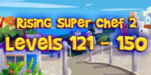Rising Super Chef 2 Level 121-150 Guide