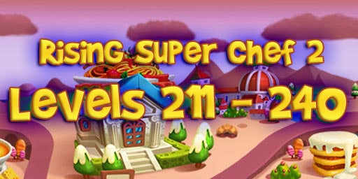 Rising Super Chef 2 – Level 211-240 Guide