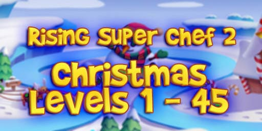 Rising Super Chef 2 – Christmas Level 1 – 45